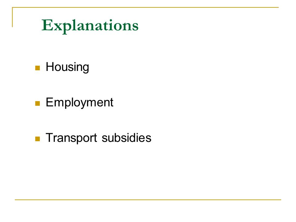 Explanations Housing Employment Transport subsidies