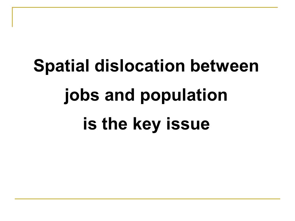 Spatial dislocation between jobs and population is the key issue
