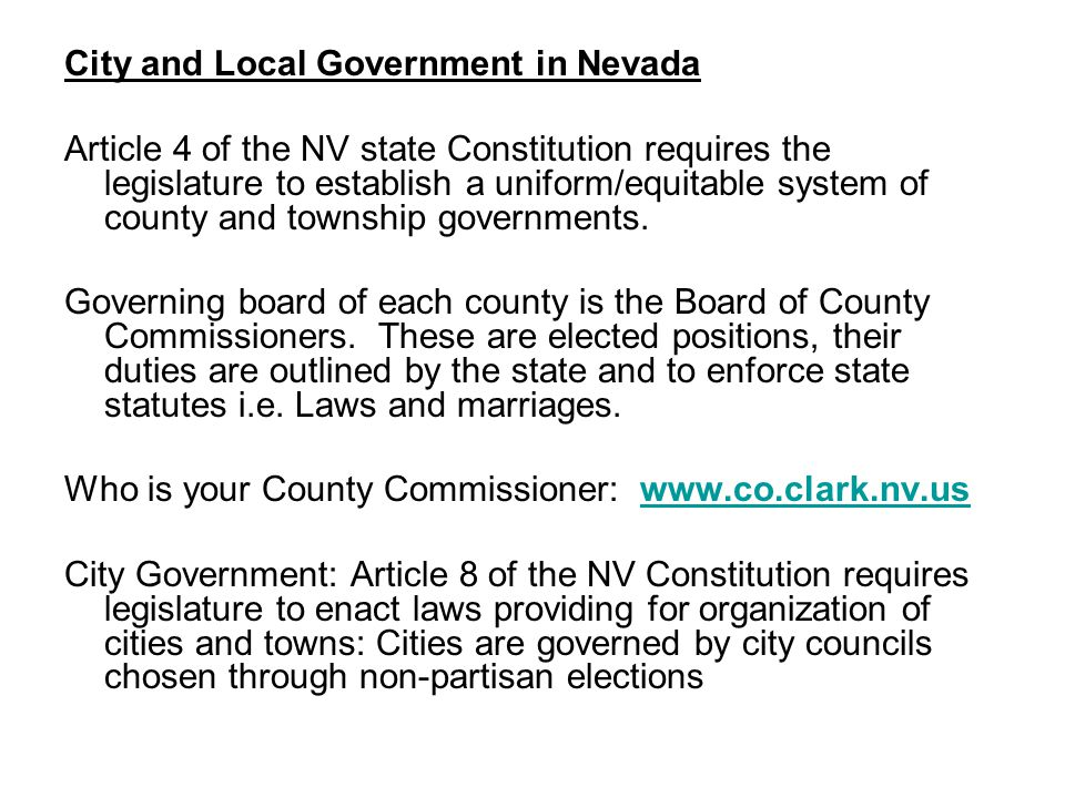 City and Local Government in Nevada Article 4 of the NV state Constitution requires the legislature to establish a uniform/equitable system of county