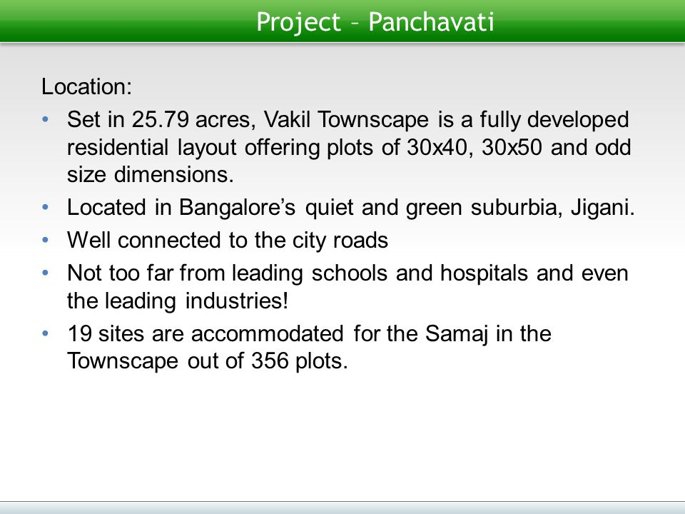 Project – Panchavati Location: Set in 25.79 acres, Vakil Townscape is a fully developed residential layout offering plots of 30x40, 30x50 and odd size dimensions.
