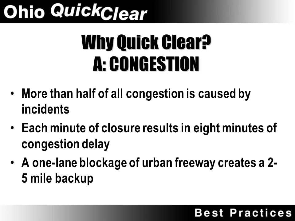 """Why Quick Clear? A: SAFETY of other Motorists """"Secondary Crashes"""" – Crashes that occur as a result of a previous incident – 13-20% of rush hour crashe"""