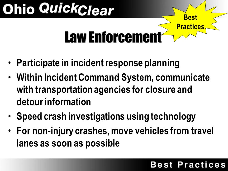 Law Enforcement Are often first on the scene Secure scene, protect victims, summon other response agencies Direct traffic Establish Incident Command System Investigate crash Oversee towing and recovery operations