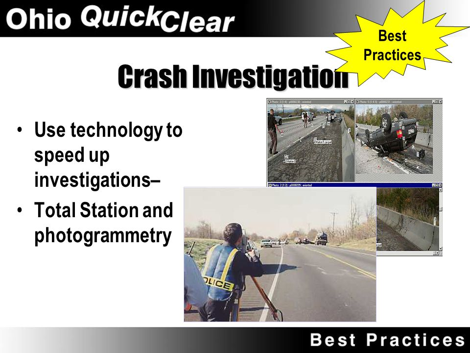 Law Enforcement Participate in incident response planning Within Incident Command System, communicate with transportation agencies for closure and detour information Speed crash investigations using technology For non-injury crashes, move vehicles from travel lanes as soon as possible Best Practices