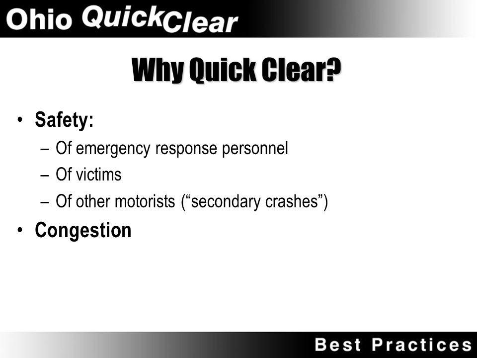 What is Quick Clear? the… Coordination of response agencies, to… Preserve the safety of crash victims, incident responders, and other motorists, while