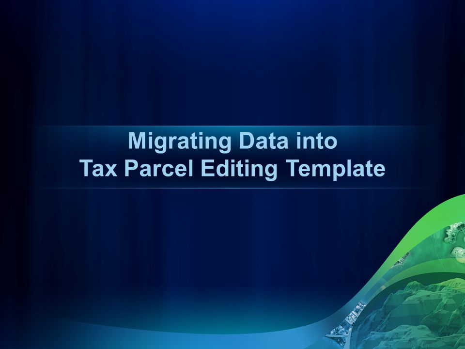 Migrating Data into Tax Parcel Editing Template