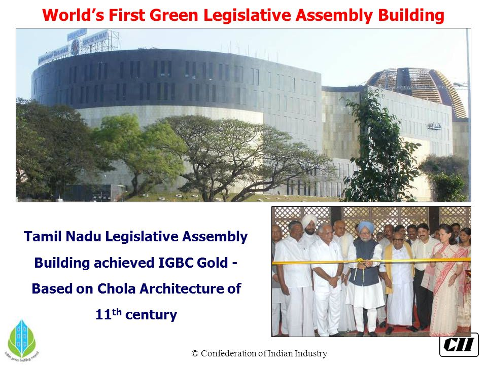 © Confederation of Indian Industry World's First Green Legislative Assembly Building Tamil Nadu Legislative Assembly Building achieved IGBC Gold - Bas