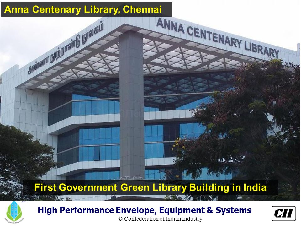 © Confederation of Indian Industry ® Anna Centenary Library, Chennai First Government Green Library Building in India High Performance Envelope, Equip
