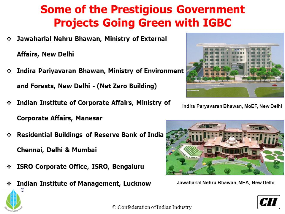 © Confederation of Indian Industry ® Some of the Prestigious Government Projects Going Green with IGBC vJawaharlal Nehru Bhawan, Ministry of External