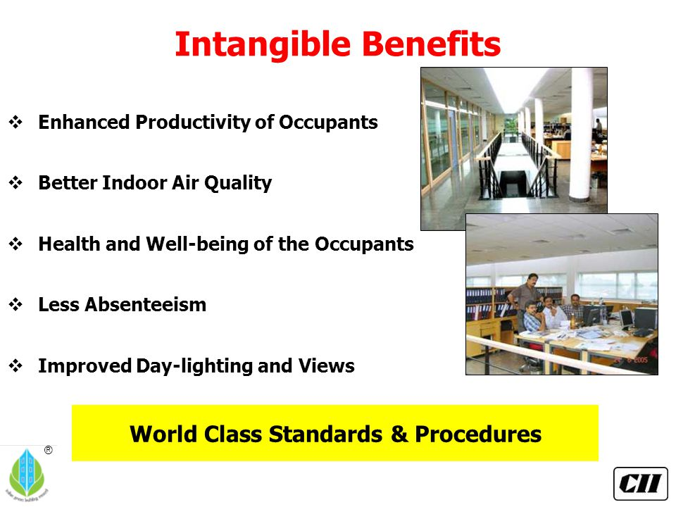 ® Intangible Benefits  Enhanced Productivity of Occupants  Better Indoor Air Quality  Health and Well-being of the Occupants  Less Absenteeism  I