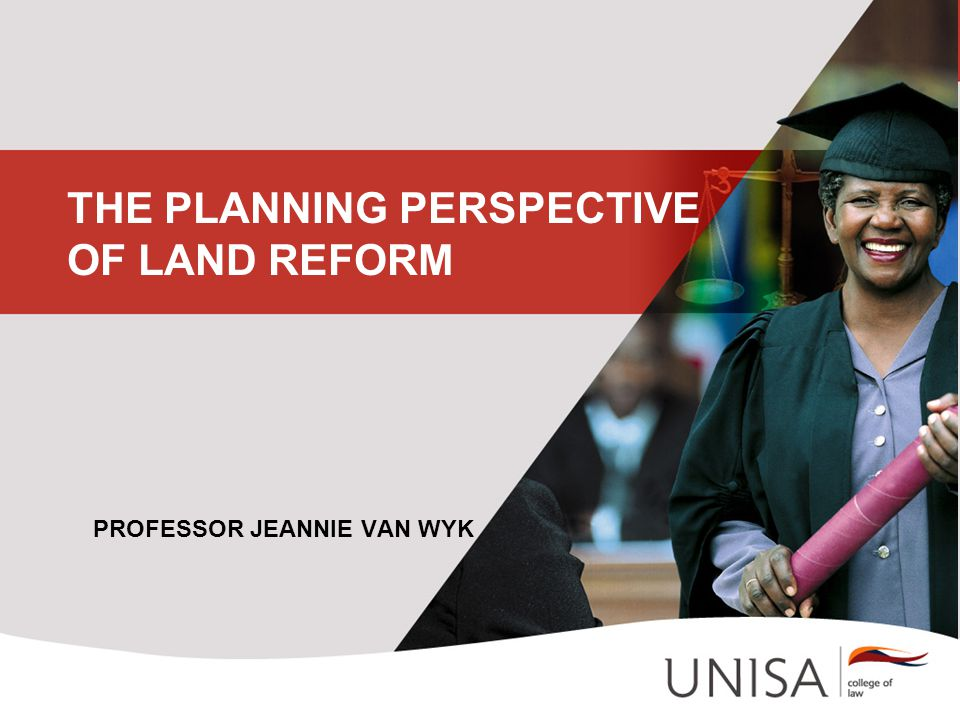 THE PLANNING PERSPECTIVE OF LAND REFORM PROFESSOR JEANNIE VAN WYK