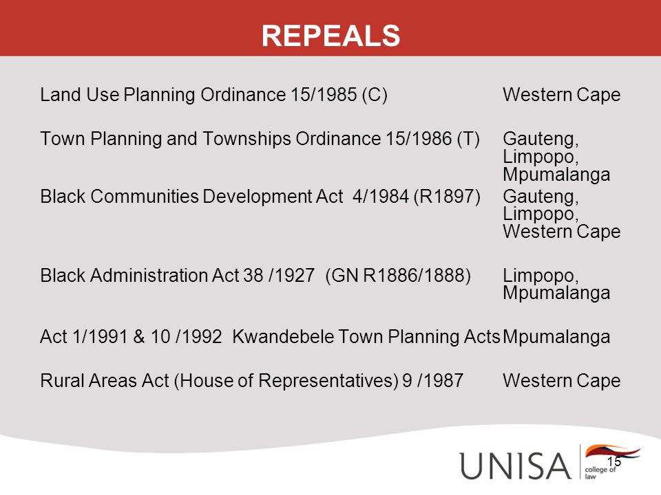 REPEALS Land Use Planning Ordinance 15/1985 (C) Western Cape Town Planning and Townships Ordinance 15/1986 (T)Gauteng, Limpopo, Mpumalanga Black Commu