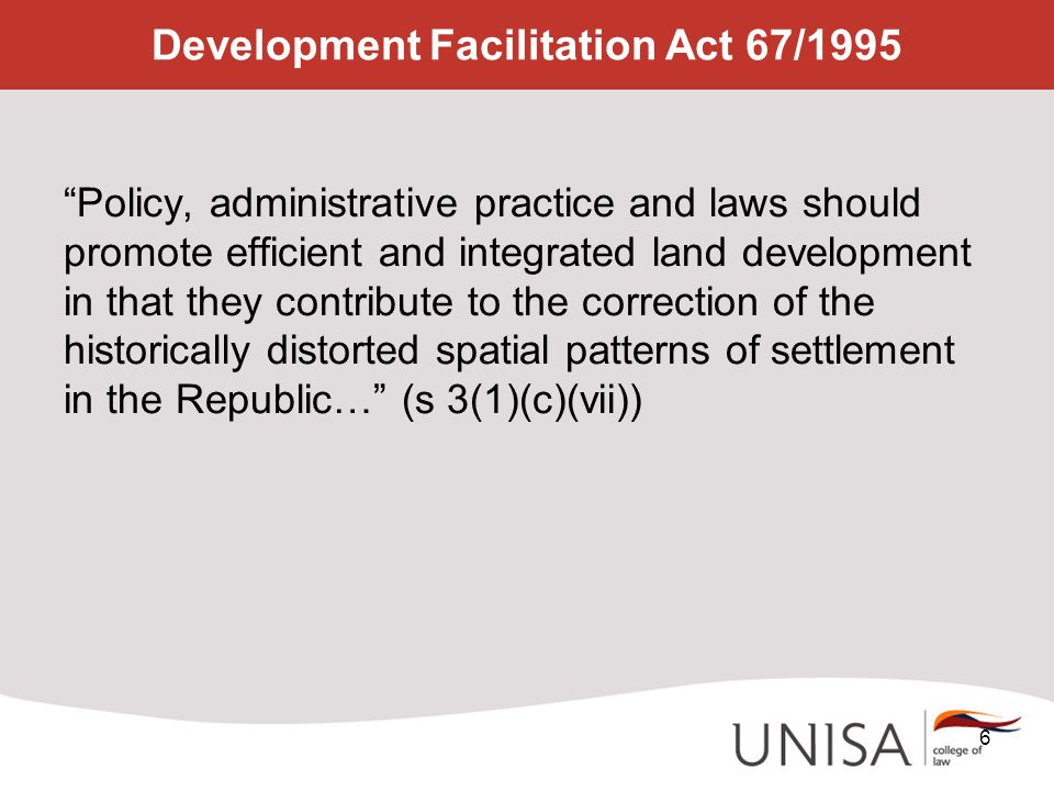 "Development Facilitation Act 67/1995 ""Policy, administrative practice and laws should promote efficient and integrated land development in that they c"