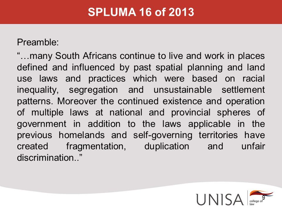 "SPLUMA 16 of 2013 Preamble: ""…many South Africans continue to live and work in places defined and influenced by past spatial planning and land use law"