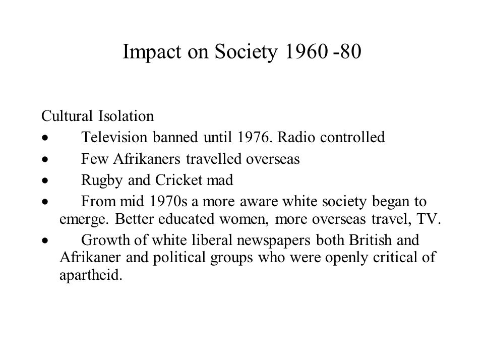 Impact on Society 1960 -80 Cultural Isolation  Television banned until 1976.