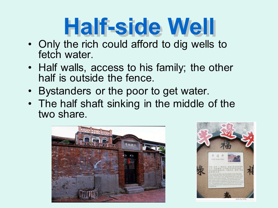 Half-side Well Only the rich could afford to dig wells to fetch water.