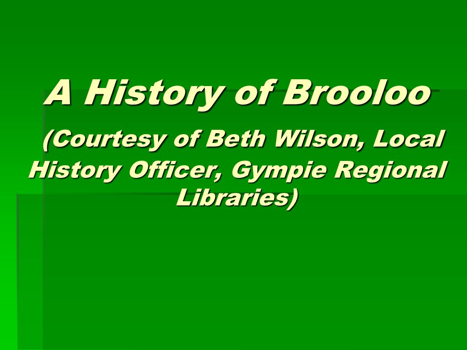 A History of Brooloo (Courtesy of Beth Wilson, Local History Officer, Gympie Regional Libraries)