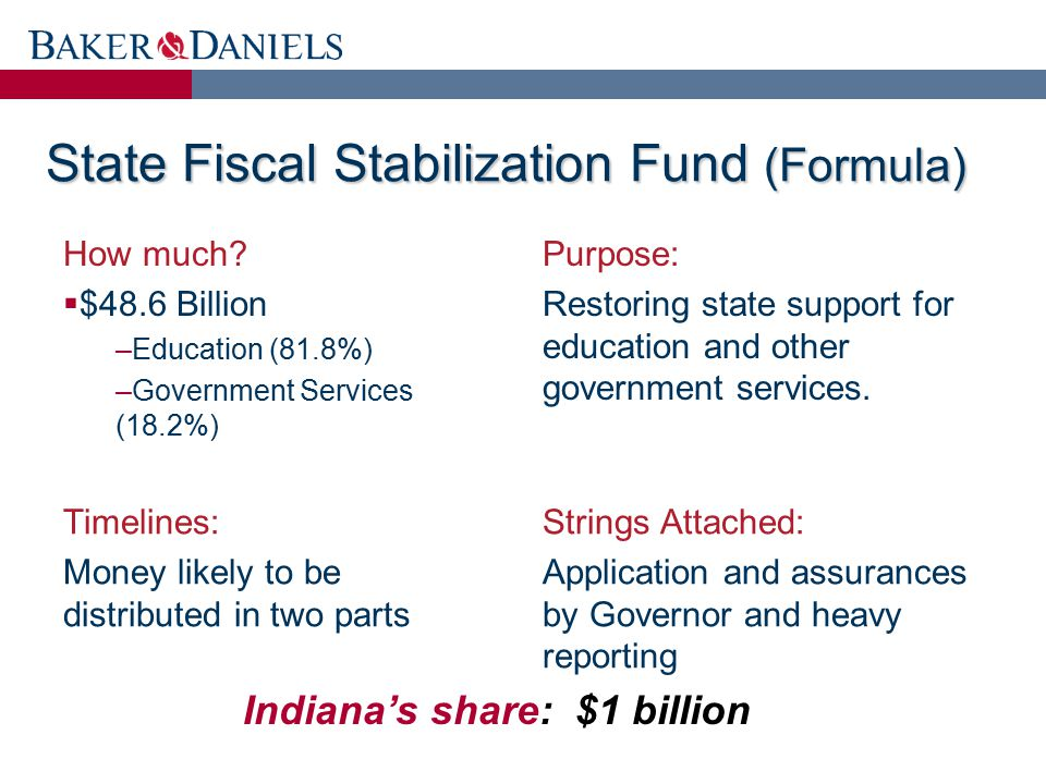 State Fiscal Stabilization Fund (Formula) How much?  $48.6 Billion –Education (81.8%) –Government Services (18.2%) Purpose: Restoring state support f