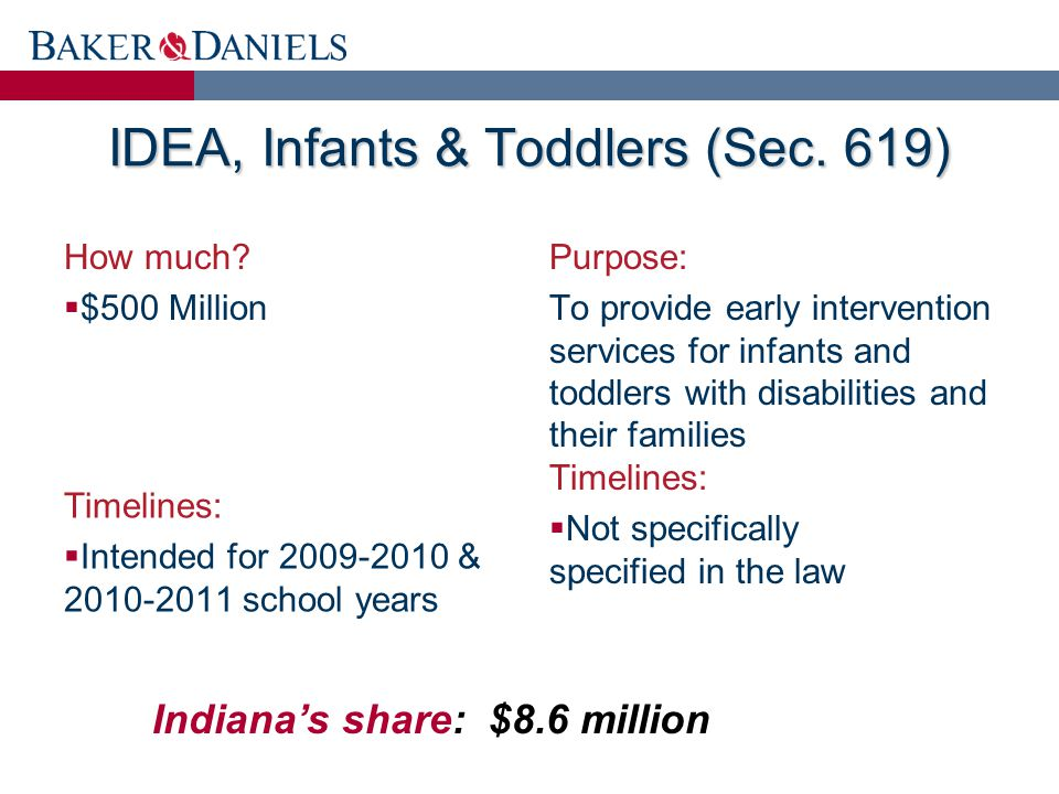 IDEA, Infants & Toddlers (Sec. 619) How much?  $500 Million Purpose: To provide early intervention services for infants and toddlers with disabilitie