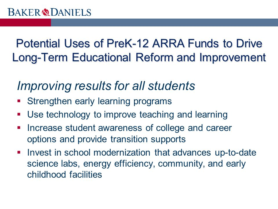 Potential Uses of PreK-12 ARRA Funds to Drive Long-Term Educational Reform and Improvement Improving results for all students  Strengthen early learn