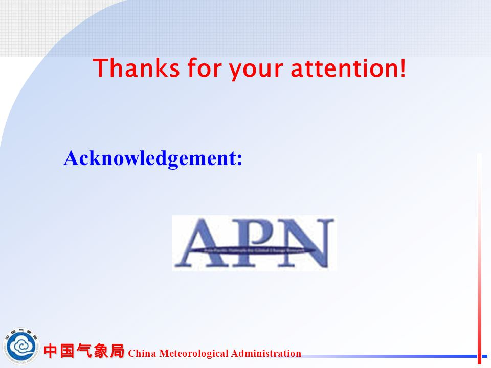 中国气象局 中国气象局 China Meteorological Administration Thanks for your attention! Acknowledgement: