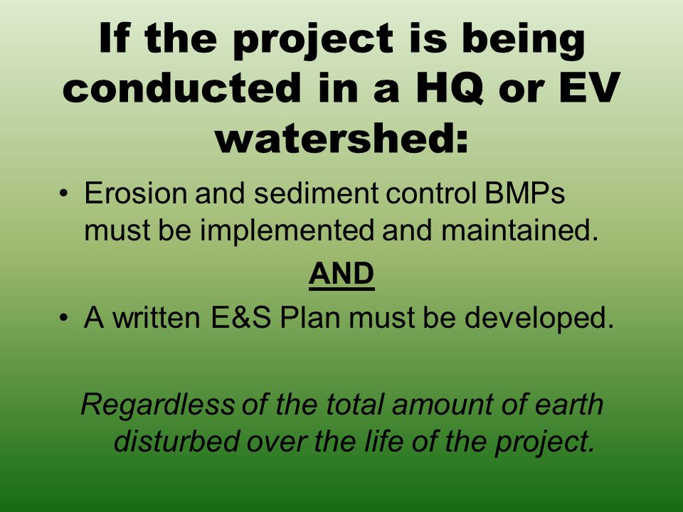 If the project is being conducted in a HQ or EV watershed: Erosion and sediment control BMPs must be implemented and maintained.