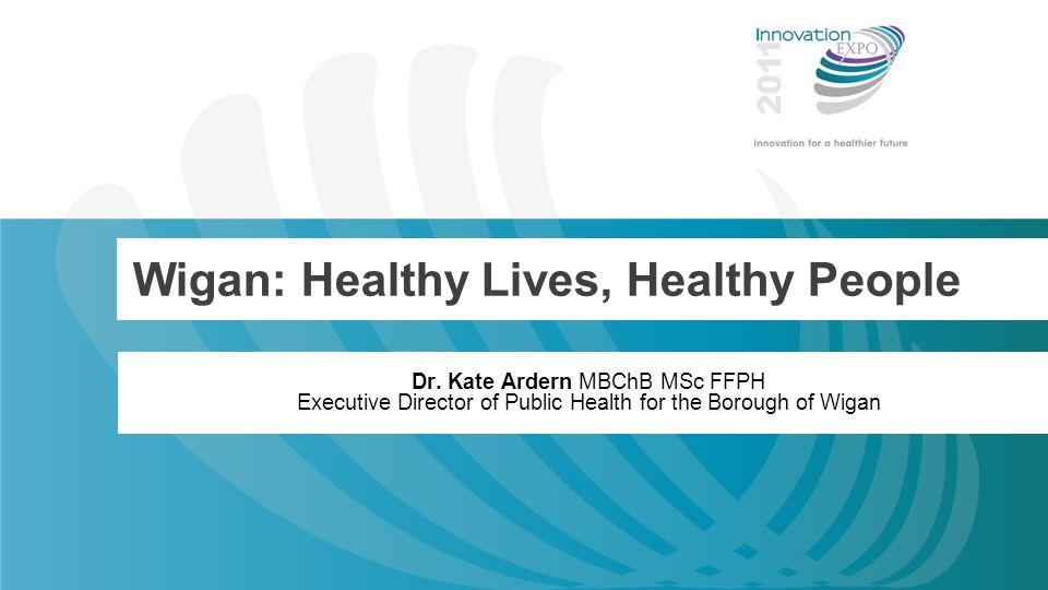 Wigan: Healthy Lives, Healthy People Dr.
