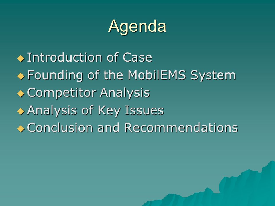Agenda  Introduction of Case  Founding of the MobilEMS System  Competitor Analysis  Analysis of Key Issues  Conclusion and Recommendations