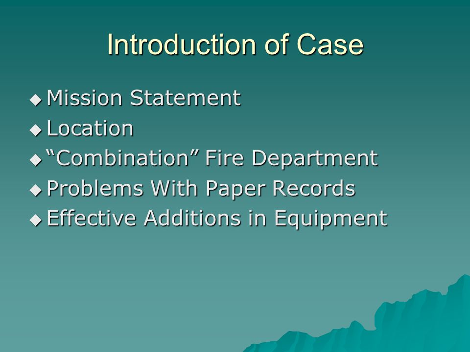 Introduction of Case  Mission Statement  Location  Combination Fire Department  Problems With Paper Records  Effective Additions in Equipment