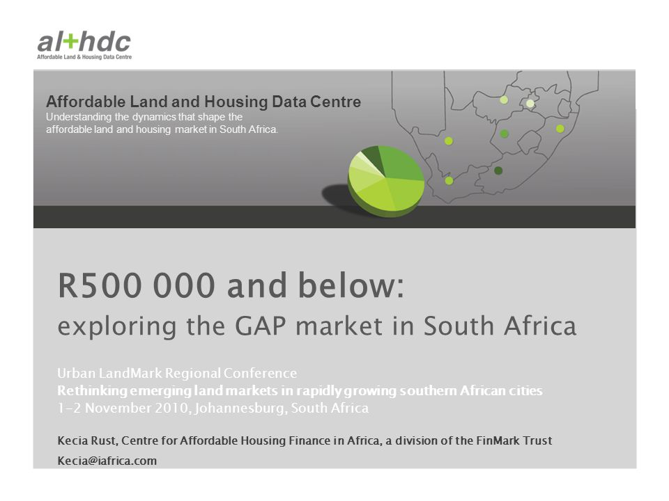 Affordable Land and Housing Data Centre Understanding the dynamics that shape the affordable land and housing market in South Africa. Urban LandMark R