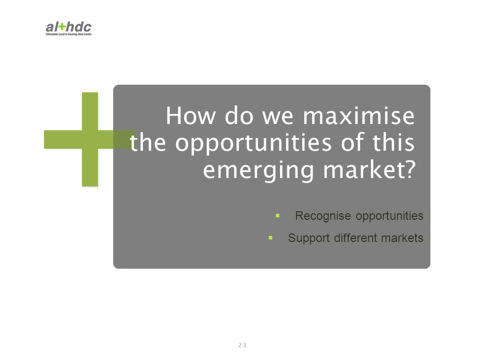 23 How do we maximise the opportunities of this emerging market?  Recognise opportunities  Support different markets