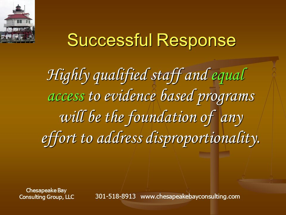 Chesapeake Bay Consulting Group, LLC 301-518-8913 www.chesapeakebayconsulting.com Successful Response Highly qualified staff and equal access to evide