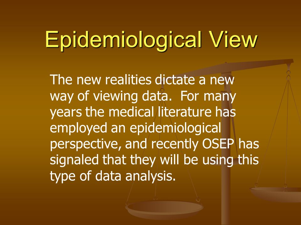 Epidemiological View The new realities dictate a new way of viewing data.