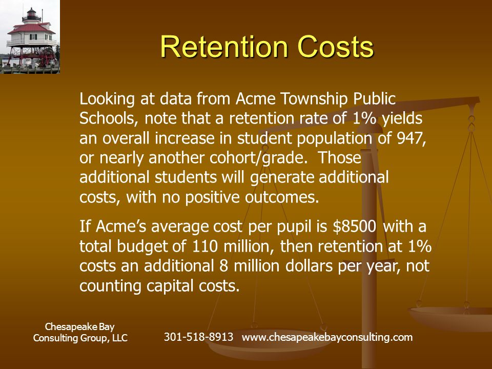 Chesapeake Bay Consulting Group, LLC 301-518-8913 www.chesapeakebayconsulting.com Retention Costs Looking at data from Acme Township Public Schools, n
