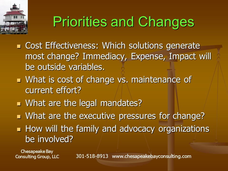 Chesapeake Bay Consulting Group, LLC 301-518-8913 www.chesapeakebayconsulting.com Priorities and Changes Cost Effectiveness: Which solutions generate most change.