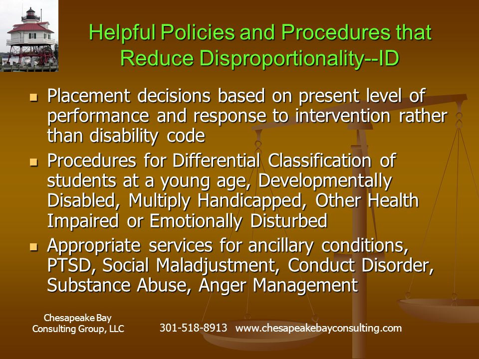 Chesapeake Bay Consulting Group, LLC 301-518-8913 www.chesapeakebayconsulting.com Helpful Policies and Procedures that Reduce Disproportionality--ID P