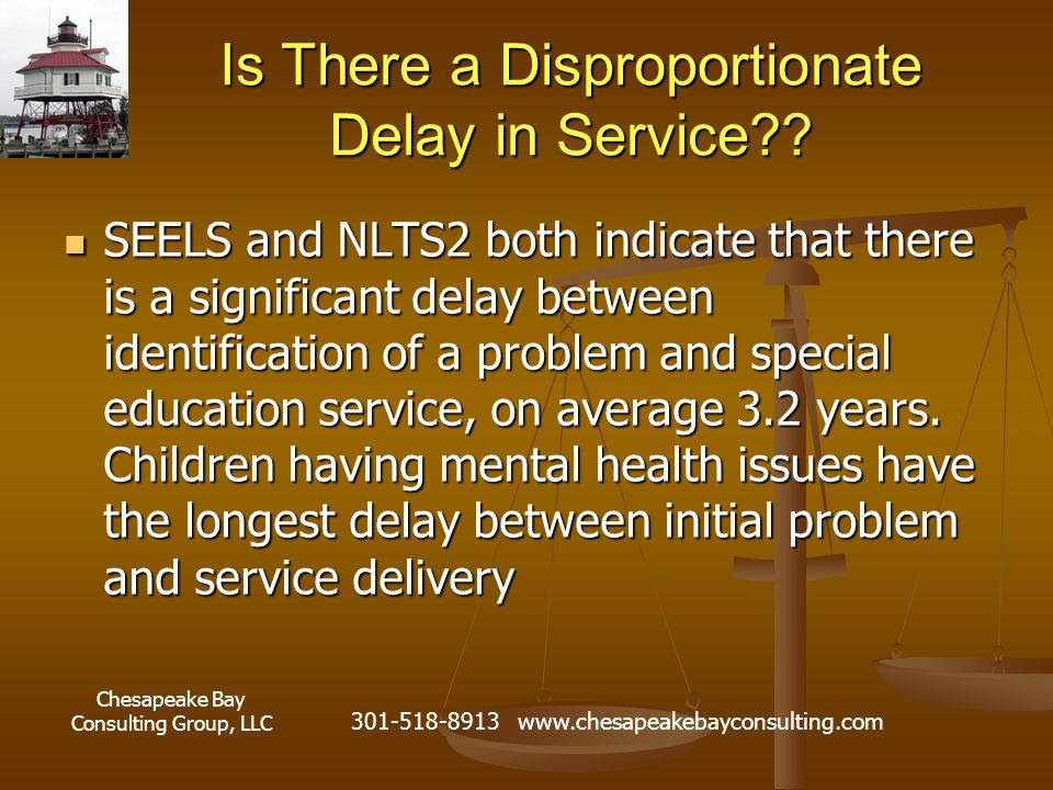 Chesapeake Bay Consulting Group, LLC 301-518-8913 www.chesapeakebayconsulting.com Is There a Disproportionate Delay in Service?.