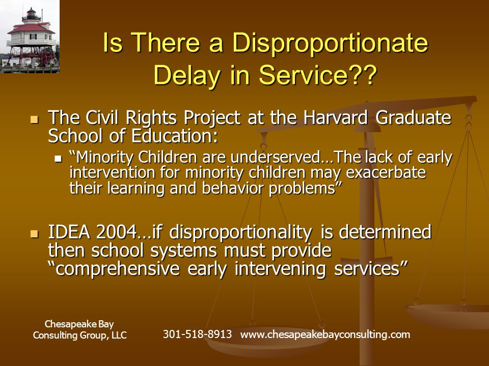 Chesapeake Bay Consulting Group, LLC 301-518-8913 www.chesapeakebayconsulting.com Is There a Disproportionate Delay in Service .