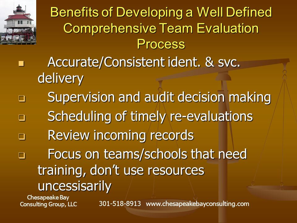 Chesapeake Bay Consulting Group, LLC 301-518-8913 www.chesapeakebayconsulting.com Benefits of Developing a Well Defined Comprehensive Team Evaluation Process Accurate/Consistent ident.