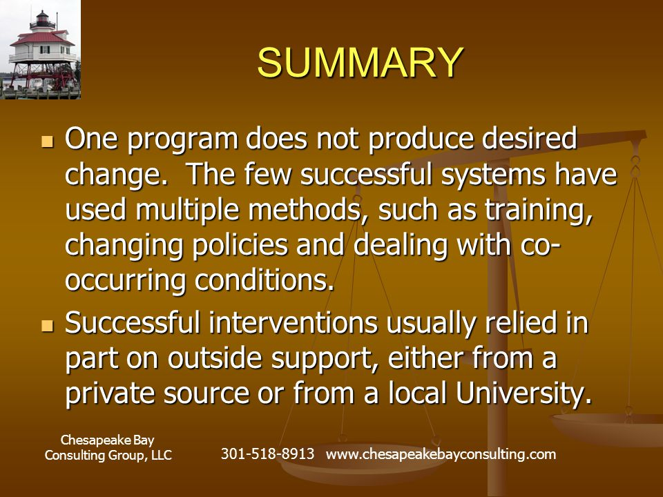 Chesapeake Bay Consulting Group, LLC 301-518-8913 www.chesapeakebayconsulting.com SUMMARY One program does not produce desired change.