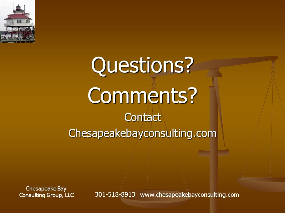 Chesapeake Bay Consulting Group, LLC 301-518-8913 www.chesapeakebayconsulting.com Questions?Comments?ContactChesapeakebayconsulting.com
