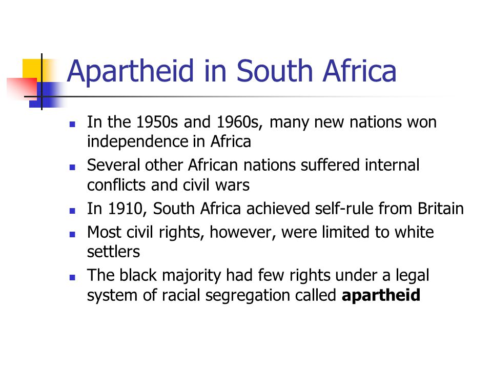 Apartheid in South Africa In the 1950s and 1960s, many new nations won independence in Africa Several other African nations suffered internal conflict