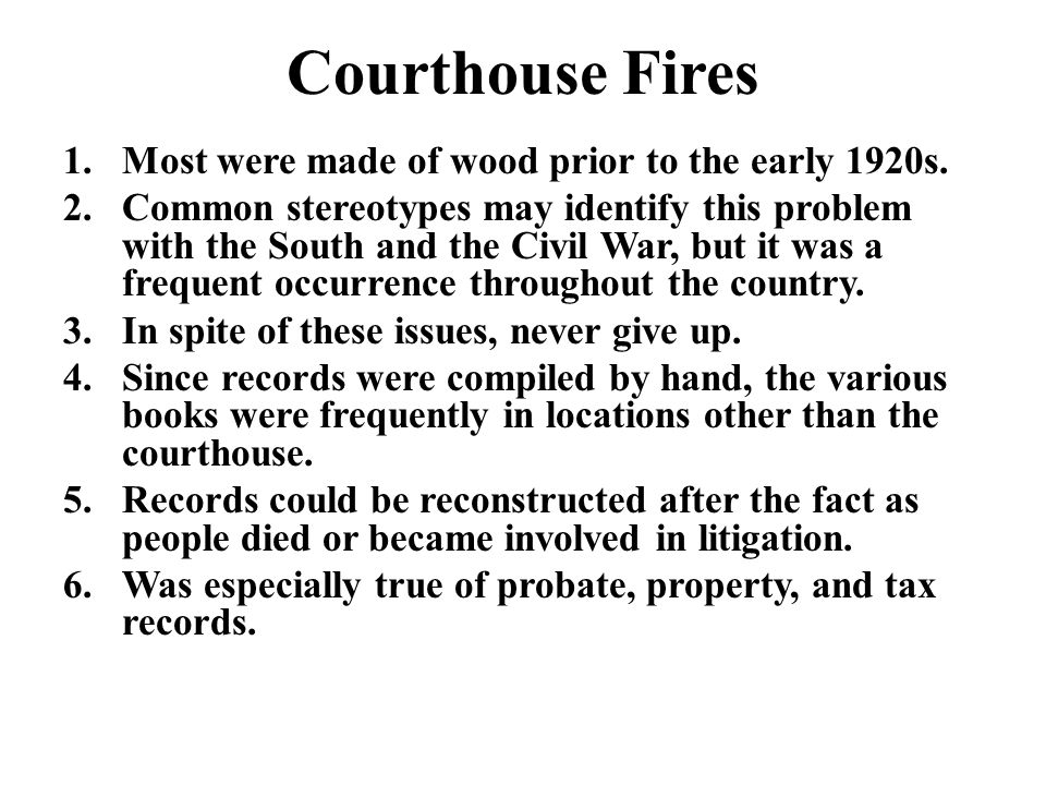 Courthouse Fires 1.Most were made of wood prior to the early 1920s.