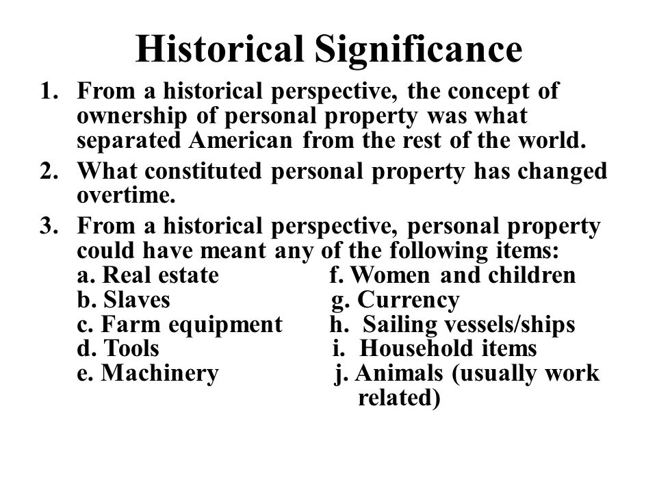 Historical Significance 1.From a historical perspective, the concept of ownership of personal property was what separated American from the rest of the world.