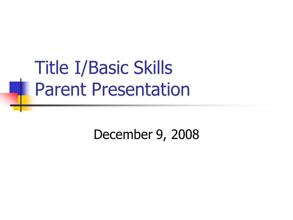 Title I/Basic Skills Parent Presentation December 9, 2008