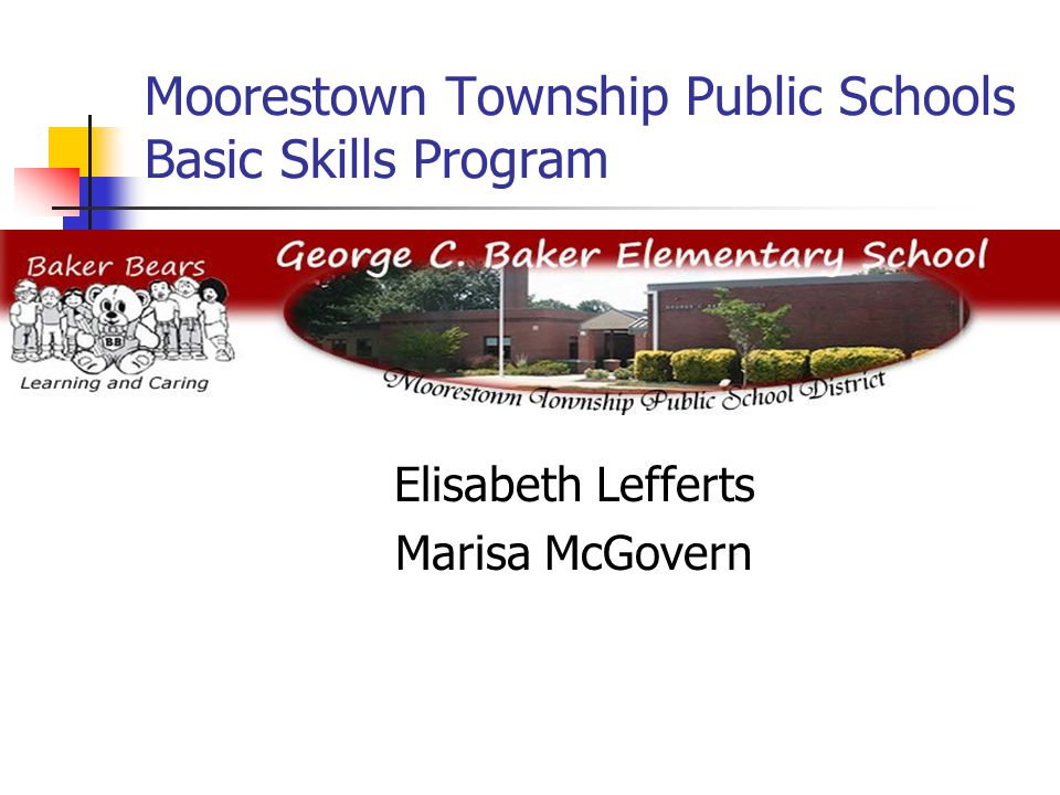Moorestown Township Public Schools Basic Skills Program Elisabeth Lefferts Marisa McGovern