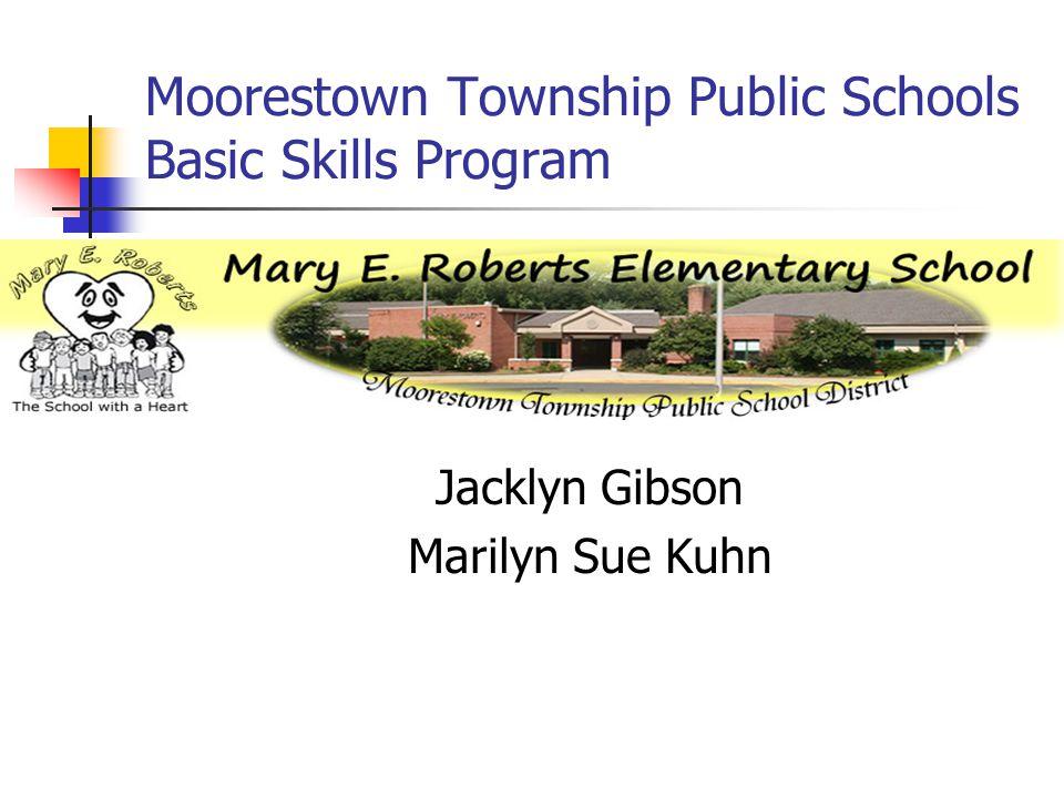Moorestown Township Public Schools Basic Skills Program Jacklyn Gibson Marilyn Sue Kuhn