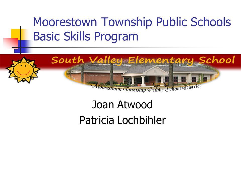 Moorestown Township Public Schools Basic Skills Program Joan Atwood Patricia Lochbihler