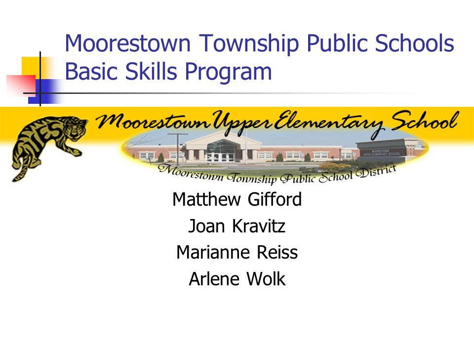 Moorestown Township Public Schools Basic Skills Program Matthew Gifford Joan Kravitz Marianne Reiss Arlene Wolk