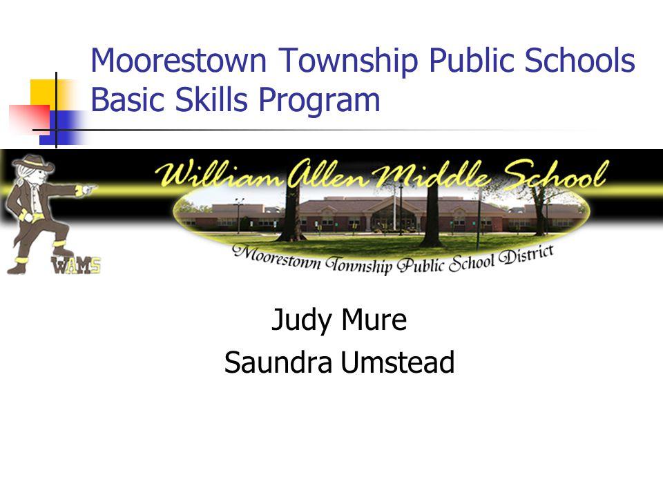 Moorestown Township Public Schools Basic Skills Program Judy Mure Saundra Umstead