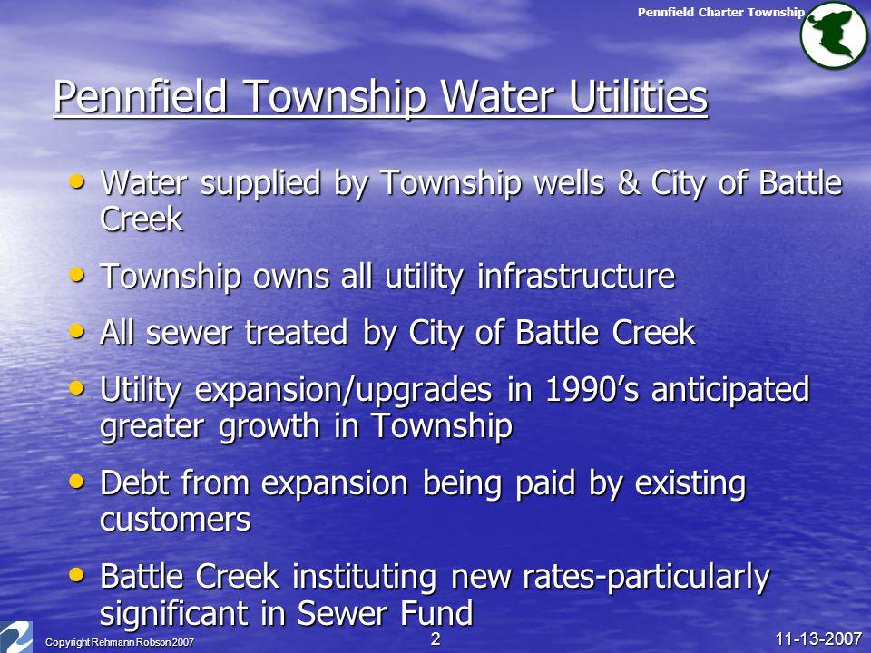Pennfield Charter Township 11-13-2007 Copyright Rehmann Robson 2007 2 Pennfield Township Water Utilities Water supplied by Township wells & City of Ba